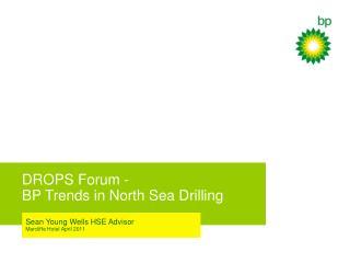 DROPS Forum -  BP Trends in North Sea Drilling