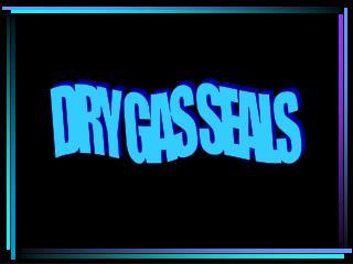 DRY GAS SEALS