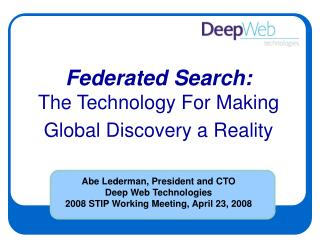 Abe Lederman, President and CTO                         Deep Web Technologies 2008 STIP Working Meeting, April 23, 2008