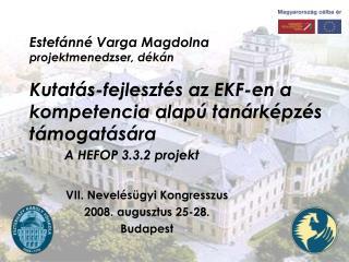Estef nn  Varga Magdolna projektmenedzser, d k n  Kutat s-fejleszt s az EKF-en a kompetencia alap  tan rk pz s t mogat s