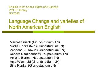 English in the United States and Canada Prof. R. Hickey SS 2006   Language Change and varieties of North American Englis