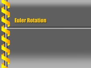 Euler Rotation