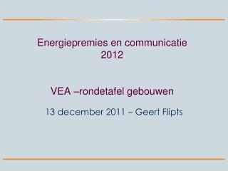 Energiepremies en communicatie 2012   VEA  rondetafel gebouwen