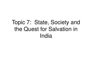 Topic 7:  State, Society and the Quest for Salvation in India