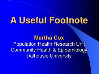 A Useful Footnote  Martha Cox Population Health Research Unit Community Health  Epidemiology Dalhousie University
