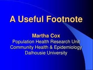 A Useful Footnote  Martha Cox Population Health Research Unit Community Health  Epidemiology Dalhousie University