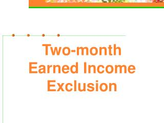 Two-month Earned Income Exclusion