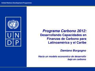 Programa Carbono 2012:   Desarrollando Capacidades en Finanzas de Carbono para Latinoam rica y el Caribe