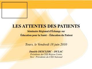 LES ATTENTES DES PATIENTS  S minaire R gional d change sur   ducation pour la Sant     ducation du Patient   Tours, le V
