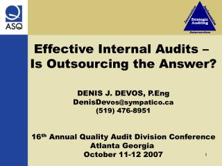 Effective Internal Audits    Is Outsourcing the Answer    DENIS J. DEVOS, P.Eng DenisDevossympatico 519 476-8951   16th