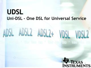 UDSL  Uni-DSL - One DSL for Universal Service