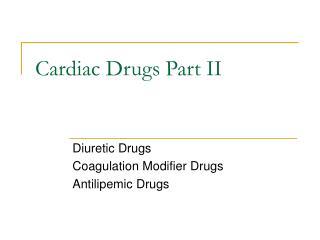 Cardiac Drugs Part II