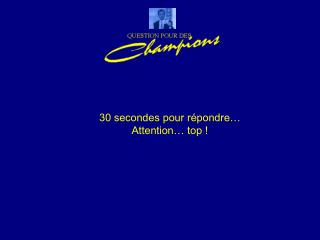 30 secondes pour r pondre  Attention  top