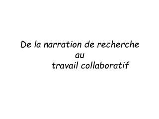 De la narration de recherche  au         travail collaboratif