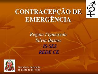 CONTRACEP  O DE EMERG NCIA  Regina Figueiredo  Silvia Bastos - IS-SES  REDE CE