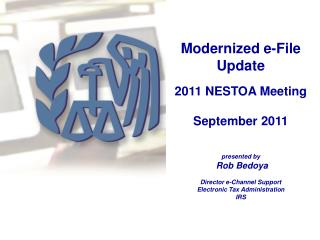 Modernized e-File Update  2011 NESTOA Meeting  September 2011   presented by  Rob Bedoya  Director e-Channel Support Ele