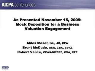 As Presented November 15, 2009: Mock Deposition for a Business Valuation Engagement