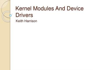 Kernel Modules And Device Drivers