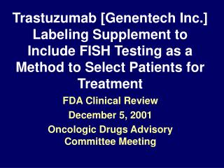 Trastuzumab [Genentech Inc.] Labeling Supplement to Include FISH Testing as a Method to Select Patients for Treatment