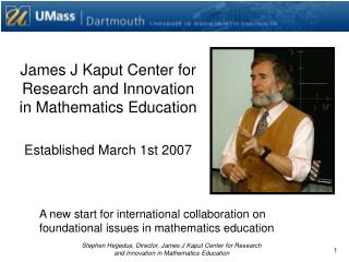 James J Kaput Center for Research and Innovation in Mathematics Education  Established March 1st 2007