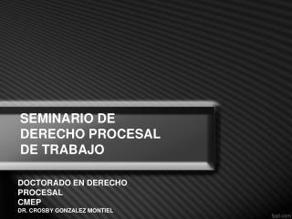 SEMINARIO DE DERECHO PROCESAL DE TRABAJO