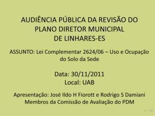 AUDI NCIA P BLICA DA REVIS O DO  PLANO DIRETOR MUNICIPAL  DE LINHARES-ES  ASSUNTO: Lei Complementar 2624