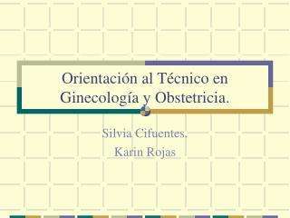 Orientaci n al T cnico en Ginecolog a y Obstetricia.