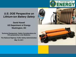U.S. DOE Perspective on Lithium-ion Battery Safety  David Howell US Department of Energy Washington, DC   Technical Symp