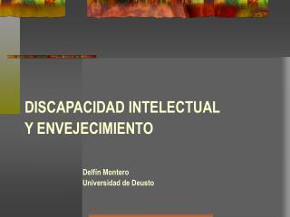 DISCAPACIDAD INTELECTUAL Y ENVEJECIMIENTO    Delf n Montero Universidad de Deusto