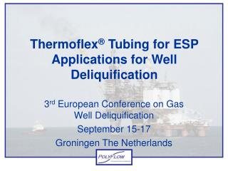 Thermoflex  Tubing for ESP Applications for Well Deliquification