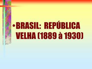 BRASIL:  REP BLICA VELHA 1889   1930