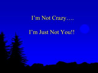 I m Not Crazy .  I m Just Not You