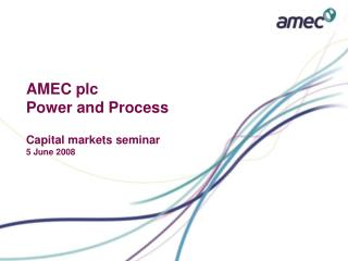AMEC plc Power and Process   Capital markets seminar 5 June 2008
