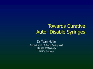Towards Curative  Auto- Disable Syringes