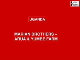 MARIAN BROTHERS   ARUA  YUMBE FARM