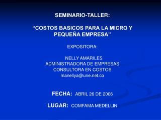 SEMINARIO-TALLER:   COSTOS BASICOS PARA LA MICRO Y PEQUE A EMPRESA   EXPOSITORA:    NELLY AMARILES ADMINISTRADORA DE EMP