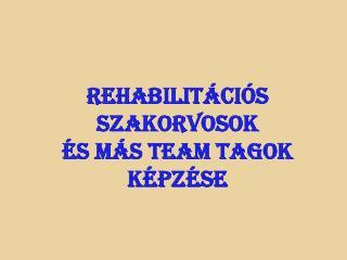 Rehabilit ci s szakorvosok   s m s team tagok k pz se