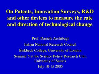 On Patents, Innovation Surveys, RD  and other devices to measure the rate and direction of technological change