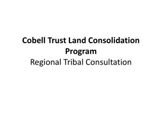 Cobell Trust Land Consolidation Program Regional Tribal Consultation