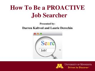 How To Be a PROACTIVE   Job Searcher  Presented by:  Darren Kaltved and Laurie Derechin