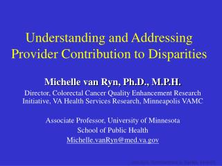 Michelle van Ryn, Ph.D., M.P.H.  Director, Colorectal Cancer Quality Enhancement Research Initiative, VA Health Services