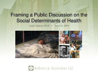 Framing a Public Discussion on the  Social Determinants of Health