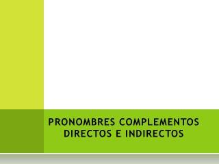 PRONOMBRES COMPLEMENTOS DIRECTOS E INDIRECTOS