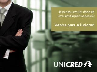 J  pensou em ser dono de uma institui  o financeira  Venha para a Unicred