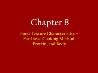 Food Texture Characteristics   Fattiness, Cooking Method, Protein, and Body