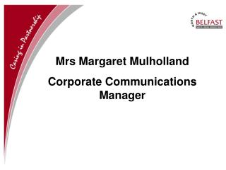 Mrs Margaret Mulholland Corporate Communications Manager