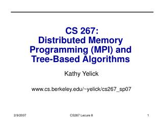 CS 267: Distributed Memory  Programming MPI and  Tree-Based Algorithms