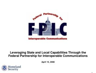 Leveraging State and Local Capabilities Through the Federal Partnership for Interoperable Communications
