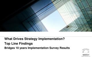 What Drives Strategy Implementation Top Line Findings Bridges 10 years Implementation Survey Results