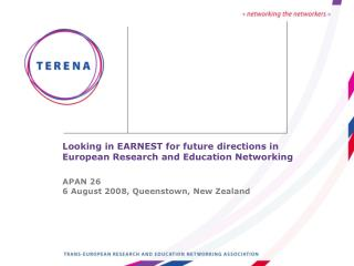 Looking in EARNEST for future directions in European Research and Education Networking   APAN 26 6 August 2008, Queensto
